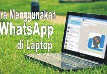 Tutorial Cara Menggunakan Whatsapp di PC atau Laptop
